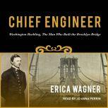 Chief Engineer Washington Roebling, The Man Who Built the Brooklyn Bridge, Erica Wagner