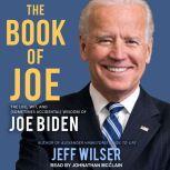 The Book of Joe The Life, Wit, and (Sometimes Accidental) Wisdom of Joe Biden, Jeff Wilser