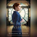 An Hour Unspent, Roseanna M. White