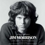 The Collected Works of Jim Morrison Poetry, Journals, Transcripts, and Lyrics, Jim Morrison