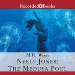 Neely Jones the Medusa Pool, M.K. Wren
