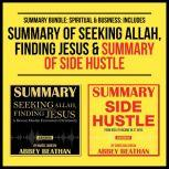 Summary Bundle: Spiritual & Business: Includes Summary of Seeking Allah, Finding Jesus & Summary of Side Hustle, Abbey Beathan