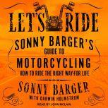 Let's Ride Sonny Barger's Guide to Motorcycling How to Ride the Right Way-for Life, Sonny Barger