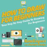 How To Draw For Beginners Your Step By Step Guide To Drawing For Beginners, HowExpert