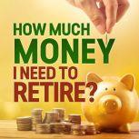 How Much Money I Need to Retire ?, Nathan Bell