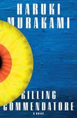 Killing Commendatore A novel, Haruki Murakami