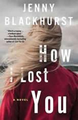 How I Lost You A Novel, Jenny Blackhurst