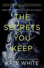 The Secrets You Keep A Novel, Kate White
