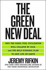 The Green New Deal Why the Fossil Fuel Civilization Will Collapse by 2028, and the Bold Economic Plan to Save Life on Earth, Jeremy Rifkin