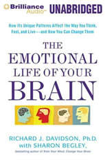 The Emotional Life of Your Brain: How Its Unique Patterns Affect the Way You Think, Feel, and Live - and How You Can Change Th