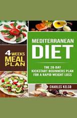 Mediterranean Diet: The 28-Day Kickstart Beginners Plan for a Rapid Weight Loss (4 Weeks Meal Plan)