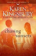 Chasing Sunsets A Novel, Karen Kingsbury