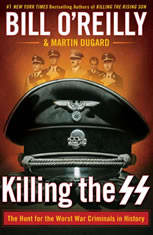 Killing the SS The Hunt for the Worst War Criminals in History, Bill O'Reilly