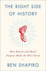 The Right Side of History How Reason and Moral Purpose Made the West Great, Ben Shapiro