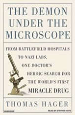 The Demon Under the Microscope: From Battlefield Hospitals to Nazi Labs, One Doctor's Heroic Search for the World's First Mira