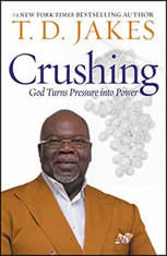 Crushing God Turns Pressure into Power, T. D. Jakes