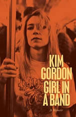 Girl in a Band A Memoir, Kim Gordon