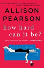 How Hard Can It Be? A Novel, Allison Pearson