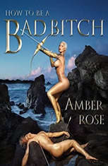 How to Be a Bad Bitch, Amber Rose