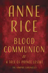 Blood Communion A Tale of Prince Lestat, Anne Rice