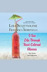 I See Life Through Ros-Colored Glasses: True Stories and Confessions
