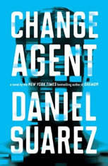 Change Agent A Novel, Daniel Suarez