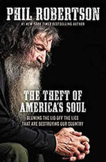 The Theft of Americas Soul: Blowing the Lid Off the Lies That Are Destroying Our Country