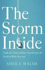 The Storm Inside: Trade the Chaos of How You Feel for the Truth of Who You Are