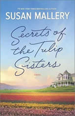 Secrets of the Tulip Sisters The Perfect Beach Read of the Summer, Susan Mallery