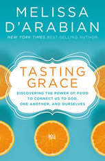 Tasting Grace Discovering the Power of Food to Connect Us to God, One Another, and Ourselves, Melissa d'Arabian