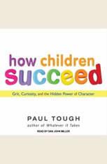 How Children Succeed: Grit, Curiosity, and the Hidden Power of Character - Audiobook Download