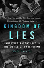 Kingdom of Lies Unnerving Adventures in the World of Cybercrime, Kate Fazzini