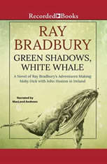 Green Shadows, White Whale: A Novel of Ray Bradbury's Adventures Making Moby Dick with John Huston in Ireland - Audiobook Download
