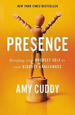 Presence Bringing Your Boldest Self to Your Biggest Challenges, Amy Cuddy