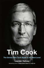 Tim Cook The Genius Who Took Apple to the Next Level, Leander Kahney