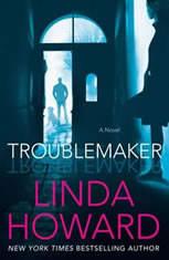 Troublemaker A Novel, Linda Howard