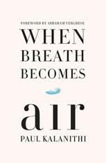 When Breath Becomes Air, Paul Kalanithi