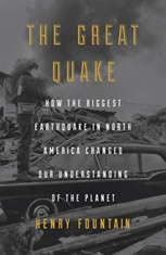 The Great Quake How the Biggest Earthquake in North America Changed Our Understanding of the Planet, Henry Fountain