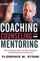 Coaching, Counseling & Mentoring Second Edition: How to Choose & Use the Right Technique to Boost Employee Performance