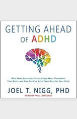 Getting Ahead of ADHD: What Next-Generation Science Says about Treatments That Work?and How You Can Make Them Work for Your Ch