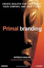 Primal Branding: Create Zealots for Your Brand, Your Company, and Your Future