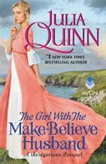 The Girl with the Make-Believe Husband A Bridgertons Prequel, Julia Quinn