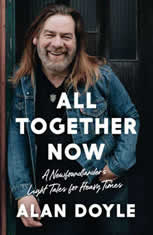 All Together Now A Newfoundlander's Light Tales for Heavy Times, Alan Doyle