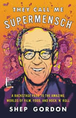 They Call Me Supermensch: A Backstage Pass to the Amazing Worlds of Film, Food, and Rock'n'Roll - Audiobook Download