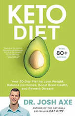 Keto Diet Your 30-Day Plan to Lose Weight, Balance Hormones, Boost Brain Health, and Reverse Disease, Josh Axe