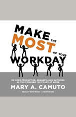 Make the Most of Your Workday: Be More Productive, Engaged, and Satisfied as You Conquer the Chaos at Work         <br>