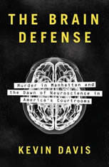 The Brain Defense: Murder in Manhattan and the Dawn of Neuroscience in America's Courtrooms