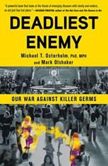 Deadliest Enemy Our War Against Killer Germs, Michael T. Osterholm