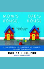 Moms House, Dads House: Making Two Homes for Your Child: A complete Guide for Parents Who Are Separated, Divorced, or Remarried