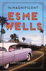 The Magnificent Esme Wells A Novel, Adrienne Sharp